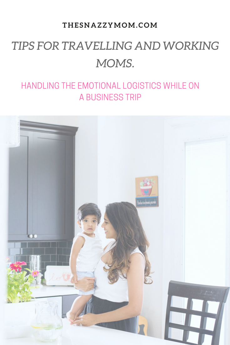 Tips for Travelling and Working Moms. Handling the emotional logistics while on a business trip